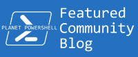Planet PowerShell Featured Blog